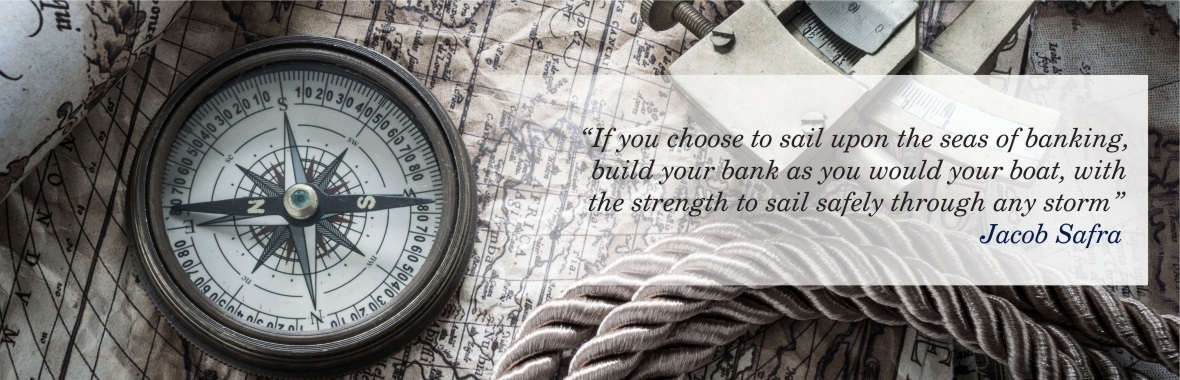 """If you choose to sail upon the seas of banking, build your bank as you would your boat, with the strength to sail safely through any storm.""  -  Jacob Safra - (1891 - 1963) - Know More"